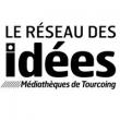 RESEAU DES IDEES - MEDIATHEQUES DE TOURCOING
